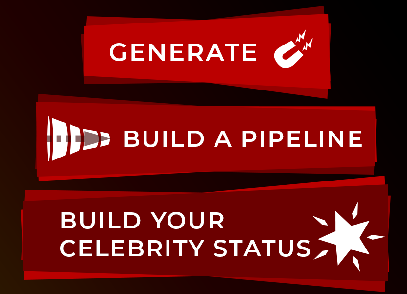 """Generate leads. Build a pipeline. Build your celebrity status"""